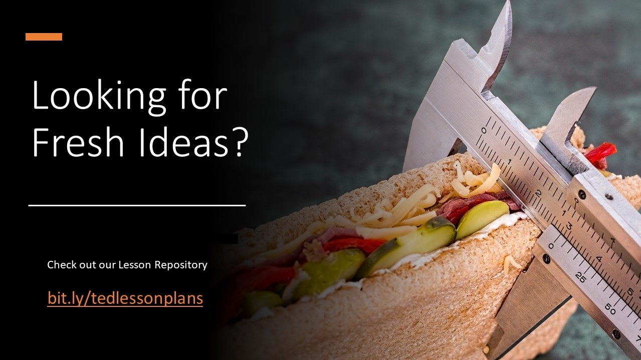 """a caliper measuring a sandwich with the text """"Looking for fresh ideas? Check out our lesson repository at https://bit.ly/tedlessonplans"""